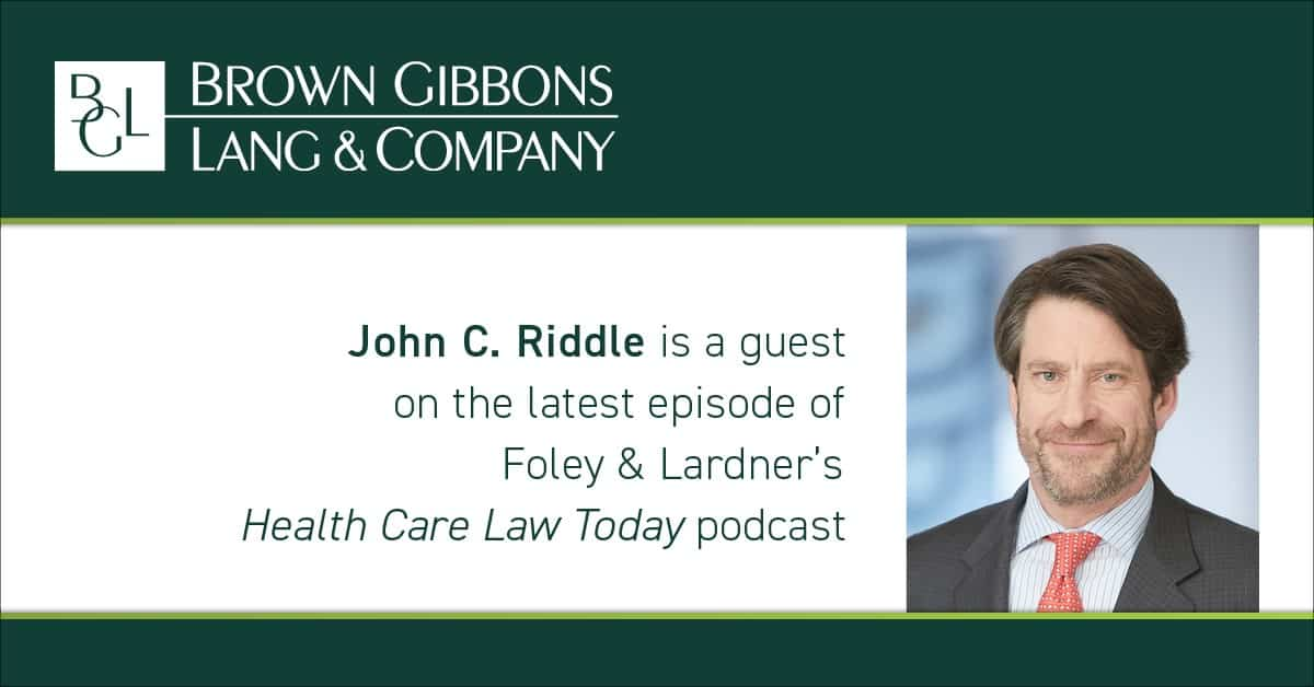 "Image for John C. Riddle interviewed for, ""Episode 8: What's Ahead for Provider-Focused Health Care Investing?"" Foley & Lardner's Health Care Law Today Podcast Media Coverage"
